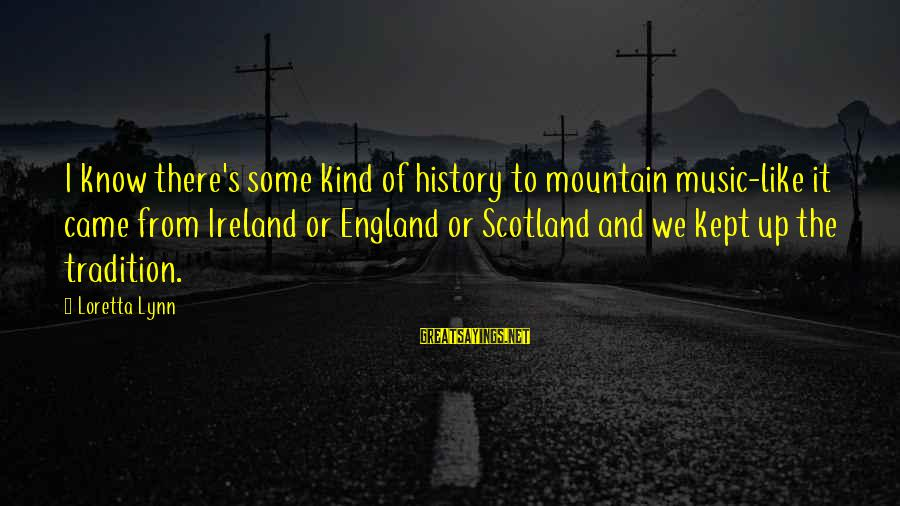 Rick Spleen Sayings By Loretta Lynn: I know there's some kind of history to mountain music-like it came from Ireland or
