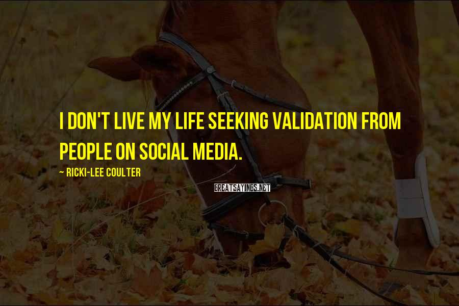 Ricki-Lee Coulter Sayings: I don't live my life seeking validation from people on social media.
