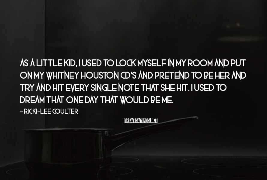 Ricki-Lee Coulter Sayings: As a little kid, I used to lock myself in my room and put on
