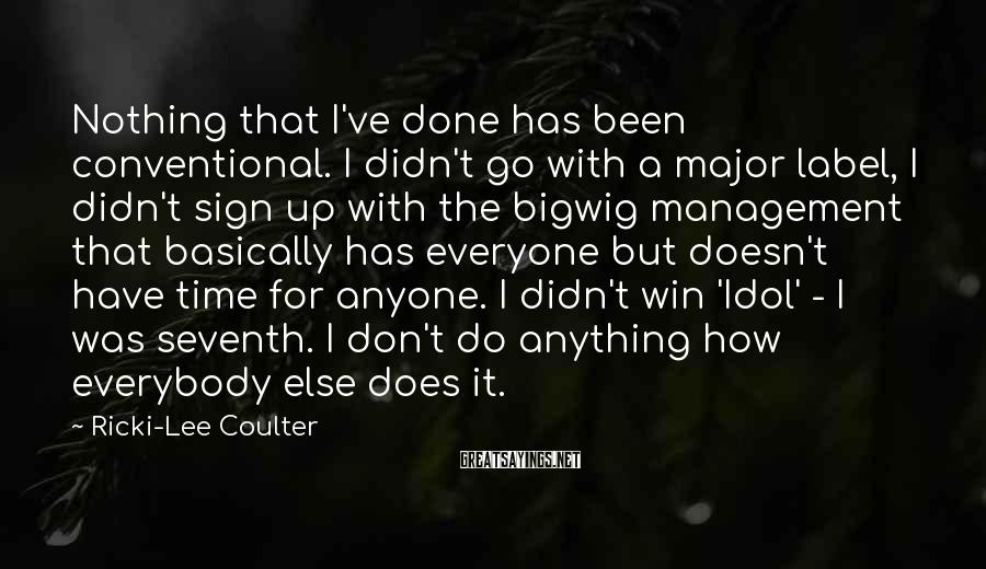 Ricki-Lee Coulter Sayings: Nothing that I've done has been conventional. I didn't go with a major label, I