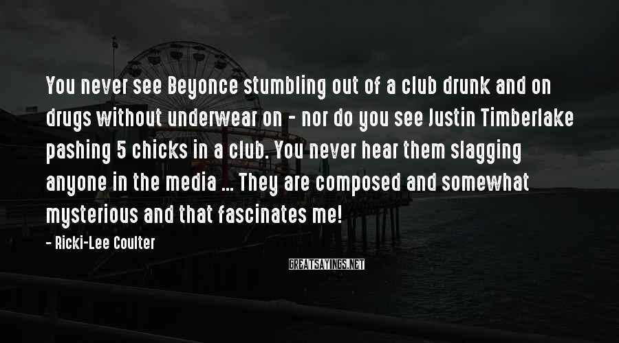 Ricki-Lee Coulter Sayings: You never see Beyonce stumbling out of a club drunk and on drugs without underwear