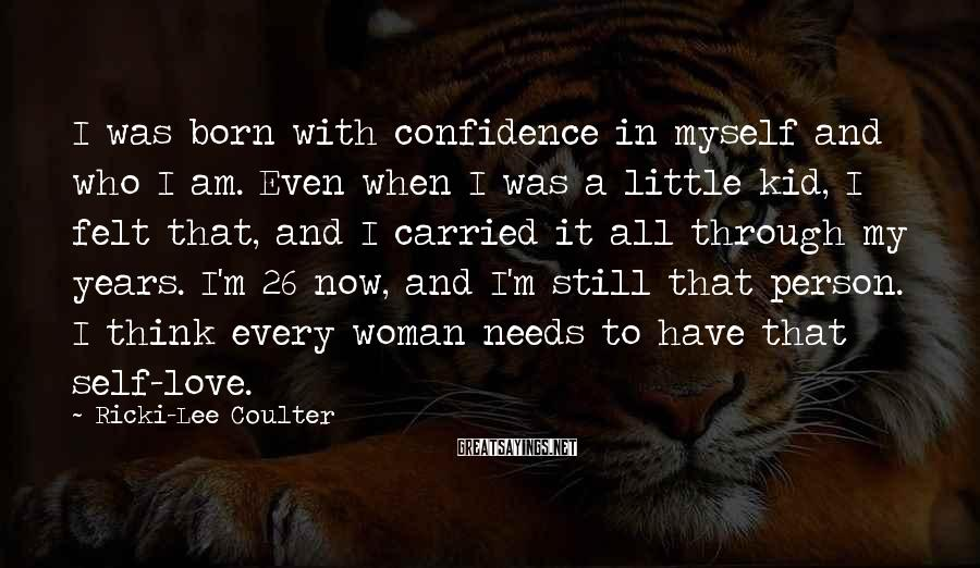 Ricki-Lee Coulter Sayings: I was born with confidence in myself and who I am. Even when I was