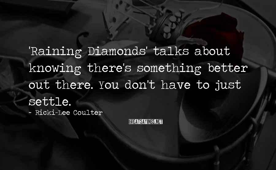 Ricki-Lee Coulter Sayings: 'Raining Diamonds' talks about knowing there's something better out there. You don't have to just