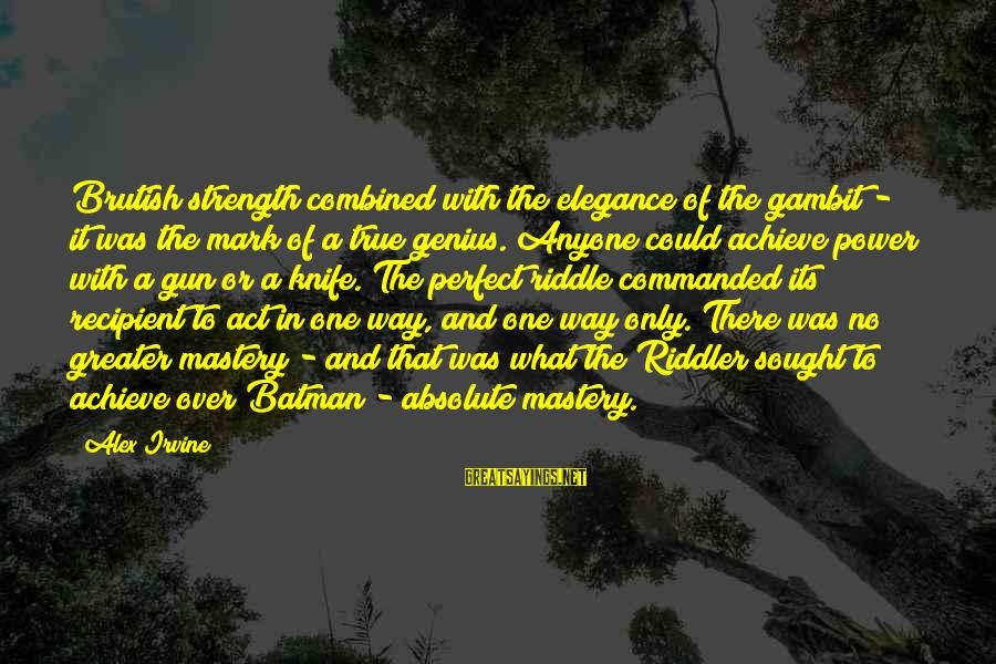 Riddler Riddle Sayings By Alex Irvine: Brutish strength combined with the elegance of the gambit - it was the mark of
