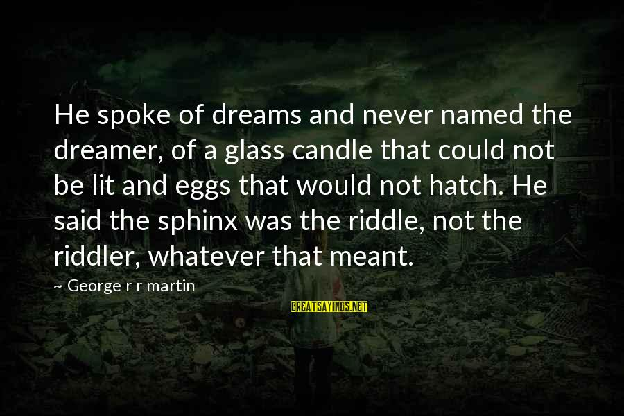 Riddler Riddle Sayings By George R R Martin: He spoke of dreams and never named the dreamer, of a glass candle that could