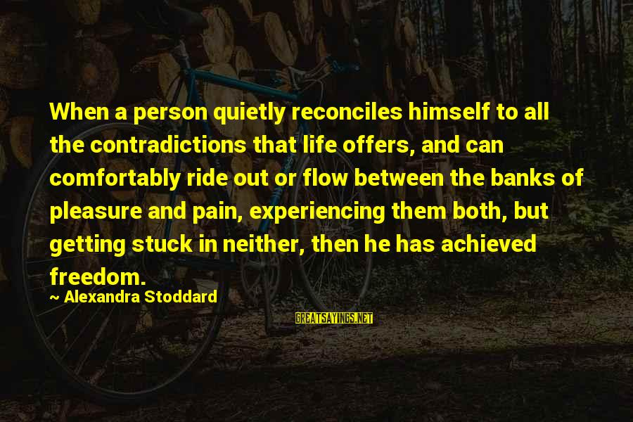 Ride Out Sayings By Alexandra Stoddard: When a person quietly reconciles himself to all the contradictions that life offers, and can