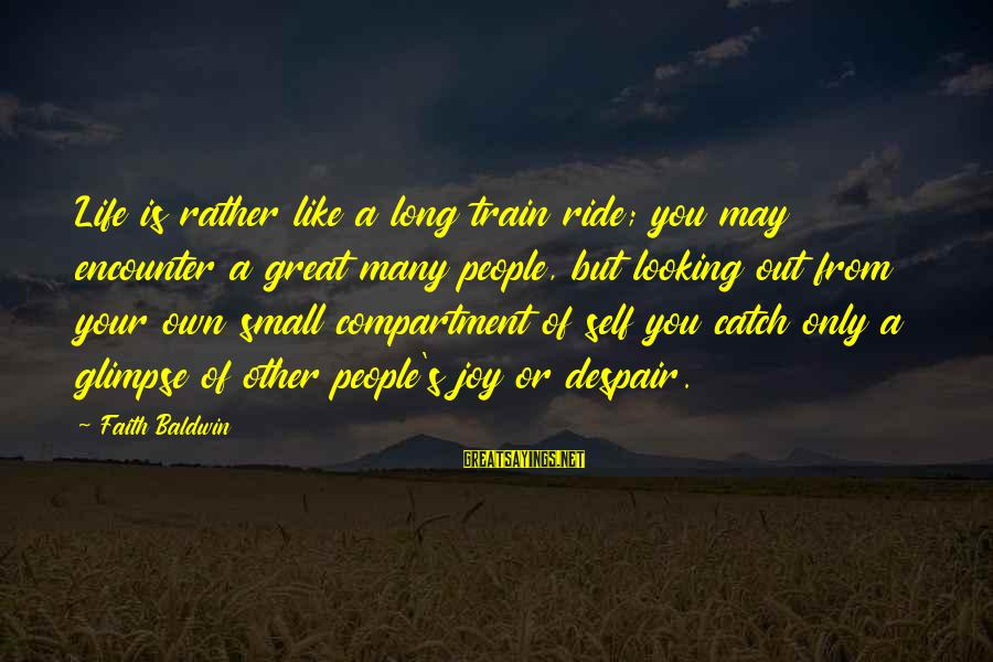 Ride Out Sayings By Faith Baldwin: Life is rather like a long train ride; you may encounter a great many people,