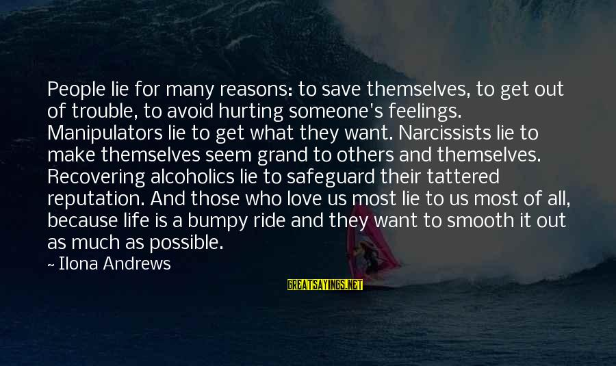 Ride Out Sayings By Ilona Andrews: People lie for many reasons: to save themselves, to get out of trouble, to avoid