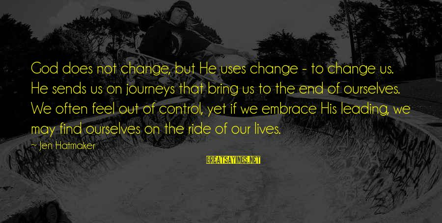 Ride Out Sayings By Jen Hatmaker: God does not change, but He uses change - to change us. He sends us