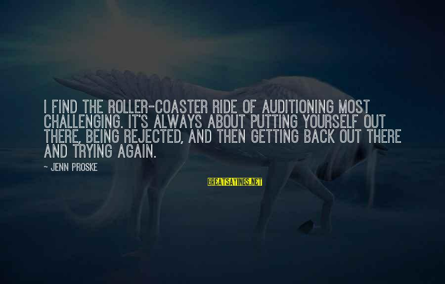 Ride Out Sayings By Jenn Proske: I find the roller-coaster ride of auditioning most challenging. It's always about putting yourself out