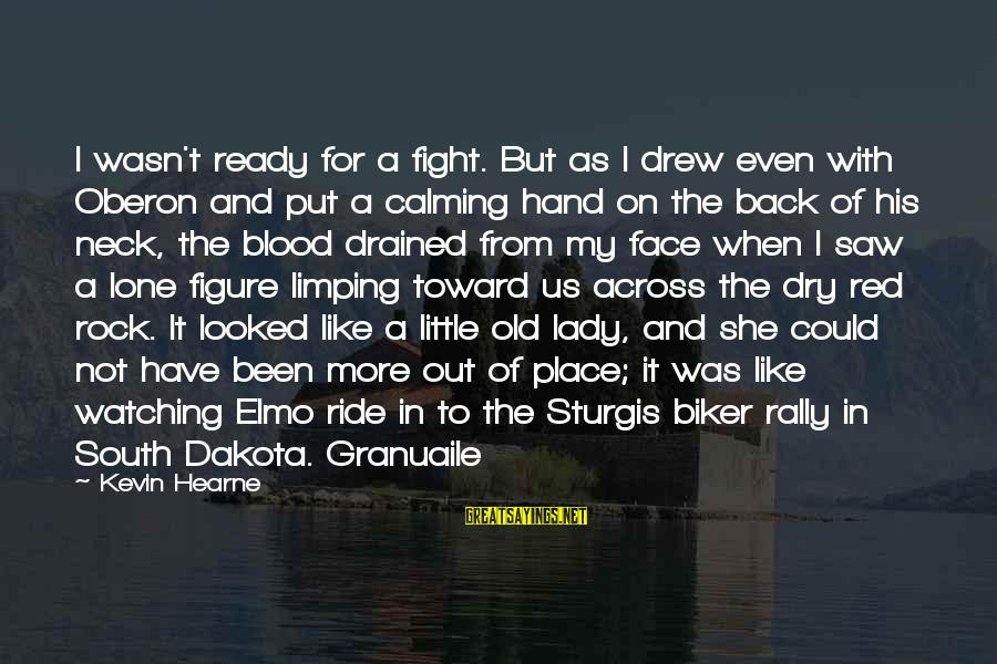 Ride Out Sayings By Kevin Hearne: I wasn't ready for a fight. But as I drew even with Oberon and put
