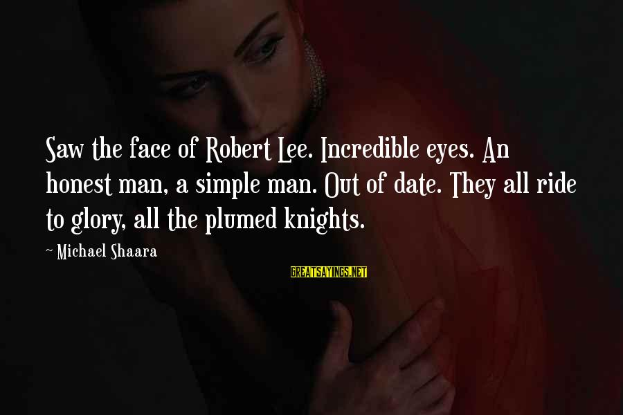 Ride Out Sayings By Michael Shaara: Saw the face of Robert Lee. Incredible eyes. An honest man, a simple man. Out