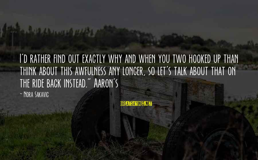 Ride Out Sayings By Nora Sakavic: I'd rather find out exactly why and when you two hooked up than think about