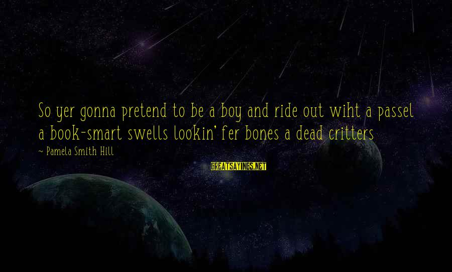 Ride Out Sayings By Pamela Smith Hill: So yer gonna pretend to be a boy and ride out wiht a passel a