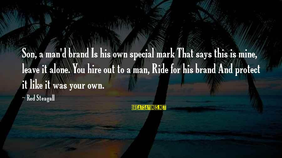 Ride Out Sayings By Red Steagall: Son, a man'd brand Is his own special mark That says this is mine, leave