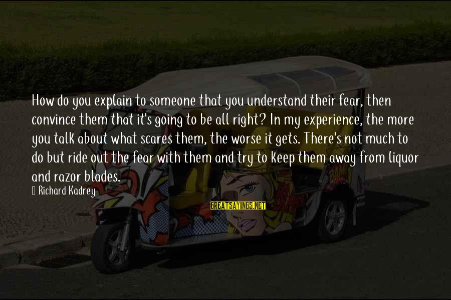 Ride Out Sayings By Richard Kadrey: How do you explain to someone that you understand their fear, then convince them that