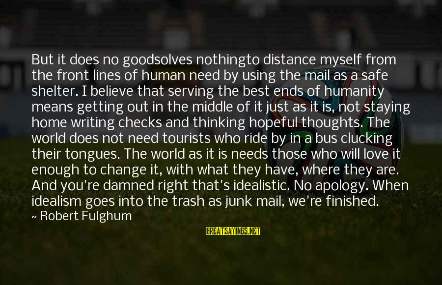 Ride Out Sayings By Robert Fulghum: But it does no goodsolves nothingto distance myself from the front lines of human need