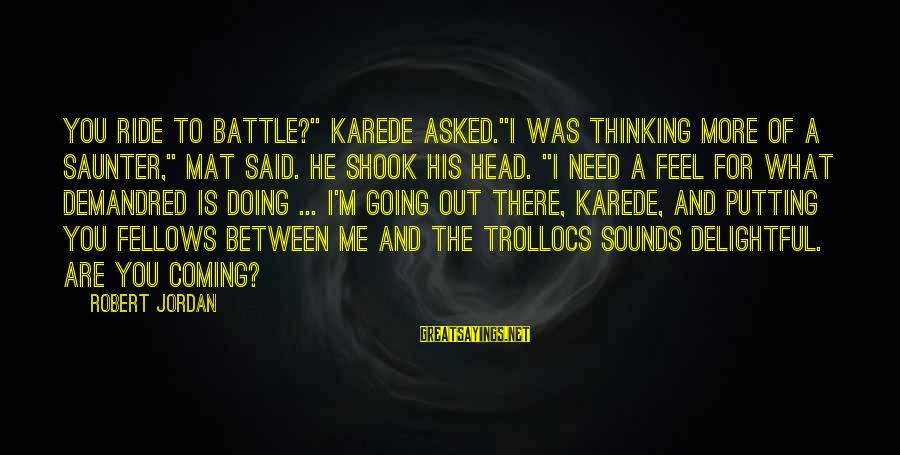 """Ride Out Sayings By Robert Jordan: You ride to battle?"""" Karede asked.""""I was thinking more of a saunter,"""" Mat said. He"""
