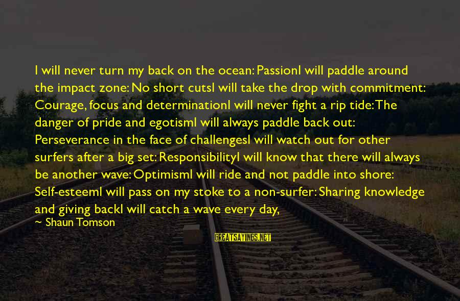 Ride Out Sayings By Shaun Tomson: I will never turn my back on the ocean: PassionI will paddle around the impact