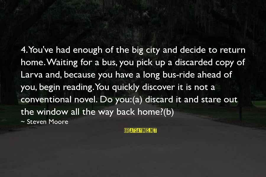 Ride Out Sayings By Steven Moore: 4. You've had enough of the big city and decide to return home. Waiting for