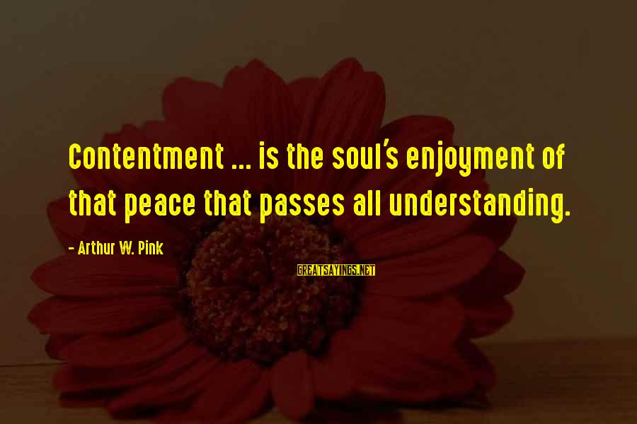 Riding Superbike Sayings By Arthur W. Pink: Contentment ... is the soul's enjoyment of that peace that passes all understanding.