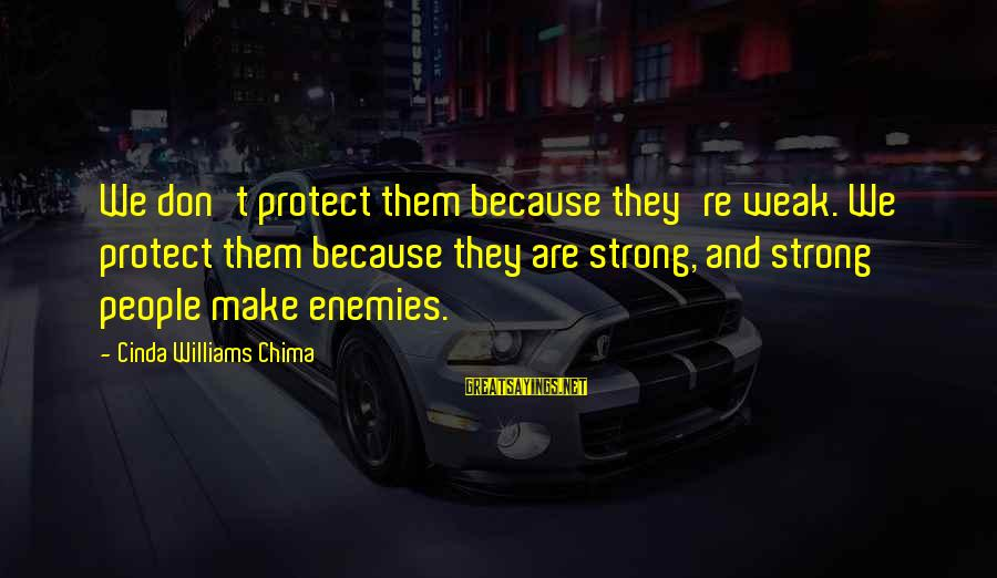 Riding Superbike Sayings By Cinda Williams Chima: We don't protect them because they're weak. We protect them because they are strong, and