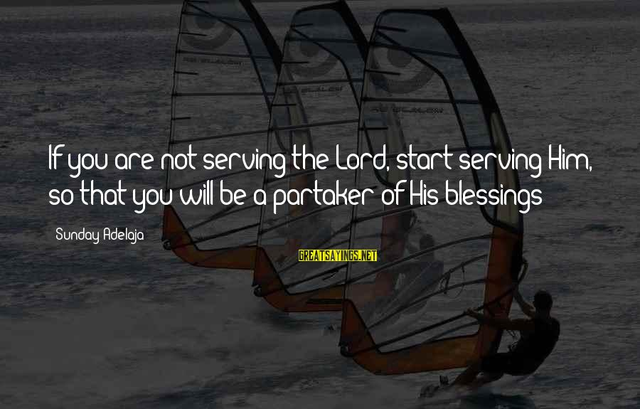 Riding Superbike Sayings By Sunday Adelaja: If you are not serving the Lord, start serving Him, so that you will be