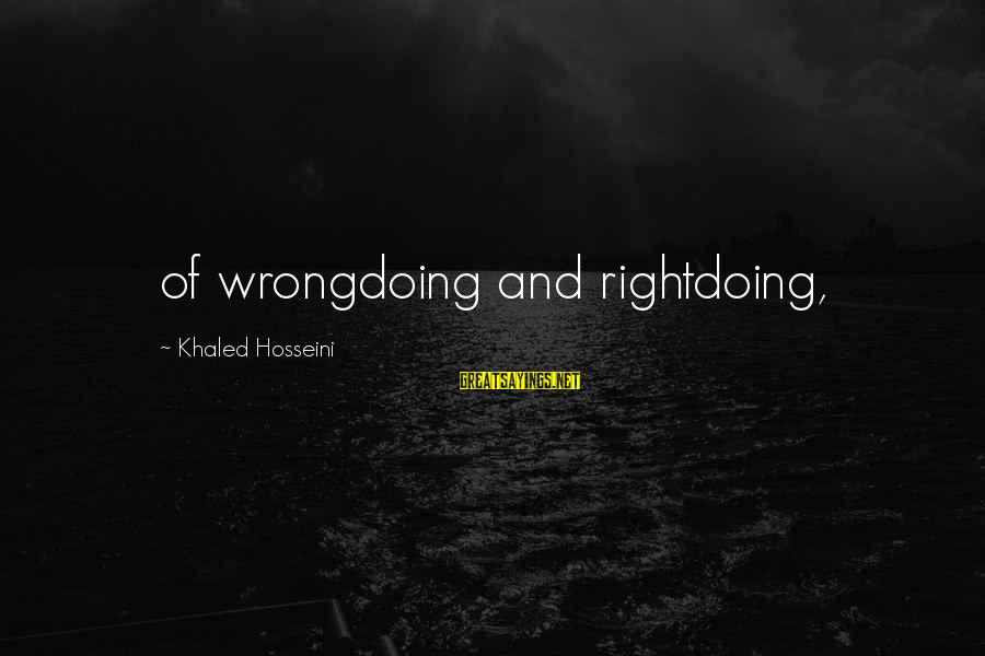 Rightdoing Sayings By Khaled Hosseini: of wrongdoing and rightdoing,