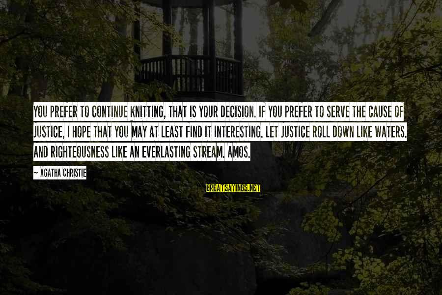 Righteousness And Justice Sayings By Agatha Christie: You prefer to continue knitting, that is your decision. If you prefer to serve the