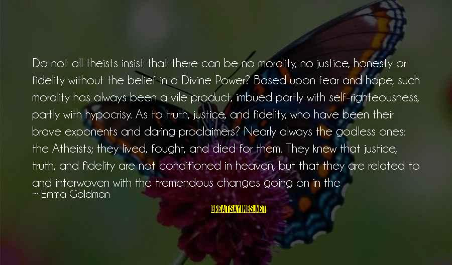 Righteousness And Justice Sayings By Emma Goldman: Do not all theists insist that there can be no morality, no justice, honesty or