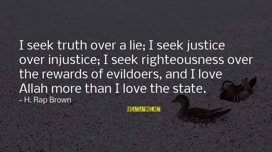 Righteousness And Justice Sayings By H. Rap Brown: I seek truth over a lie; I seek justice over injustice; I seek righteousness over