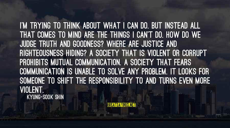 Righteousness And Justice Sayings By Kyung-Sook Shin: I'm trying to think about what I can do. But instead all that comes to