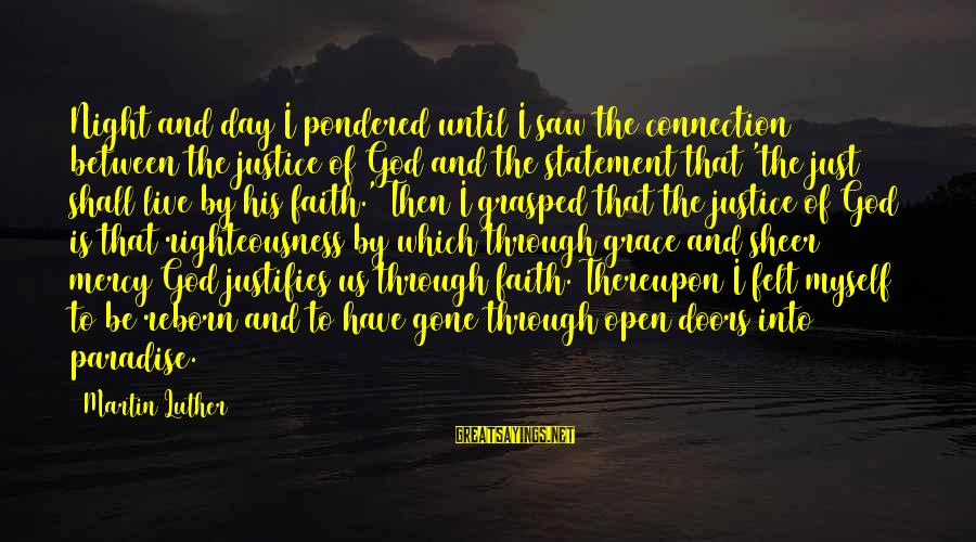 Righteousness And Justice Sayings By Martin Luther: Night and day I pondered until I saw the connection between the justice of God