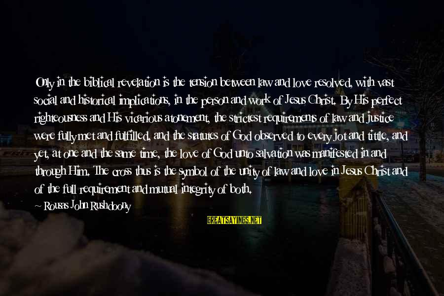 Righteousness And Justice Sayings By Rousas John Rushdoony: Only in the biblical revelation is the tension between law and love resolved, with vast