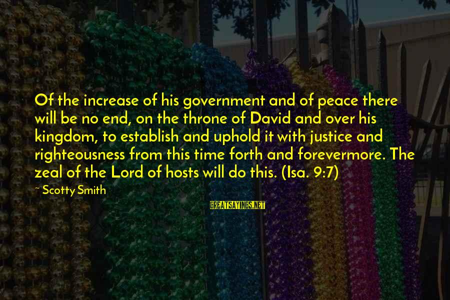 Righteousness And Justice Sayings By Scotty Smith: Of the increase of his government and of peace there will be no end, on