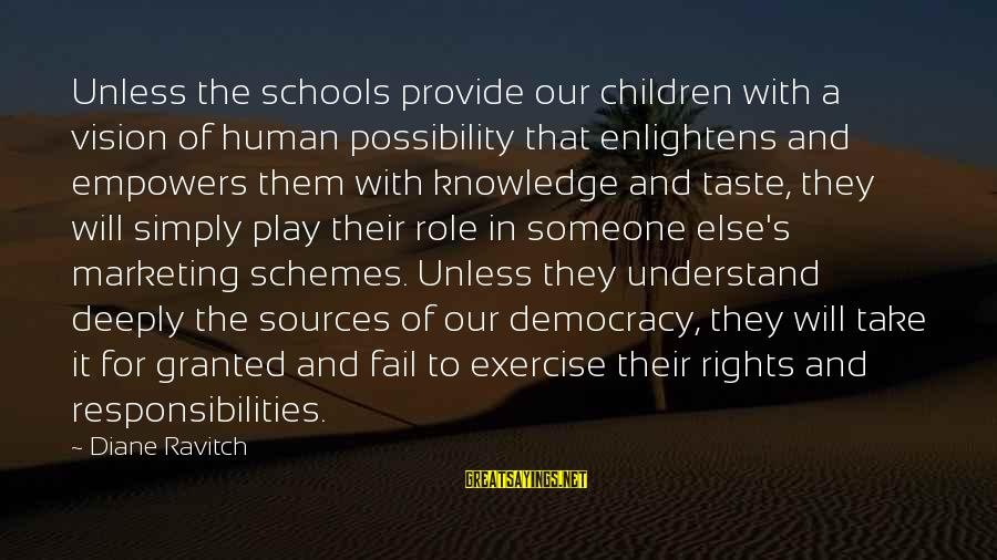 Rights Versus Responsibilities Sayings By Diane Ravitch: Unless the schools provide our children with a vision of human possibility that enlightens and