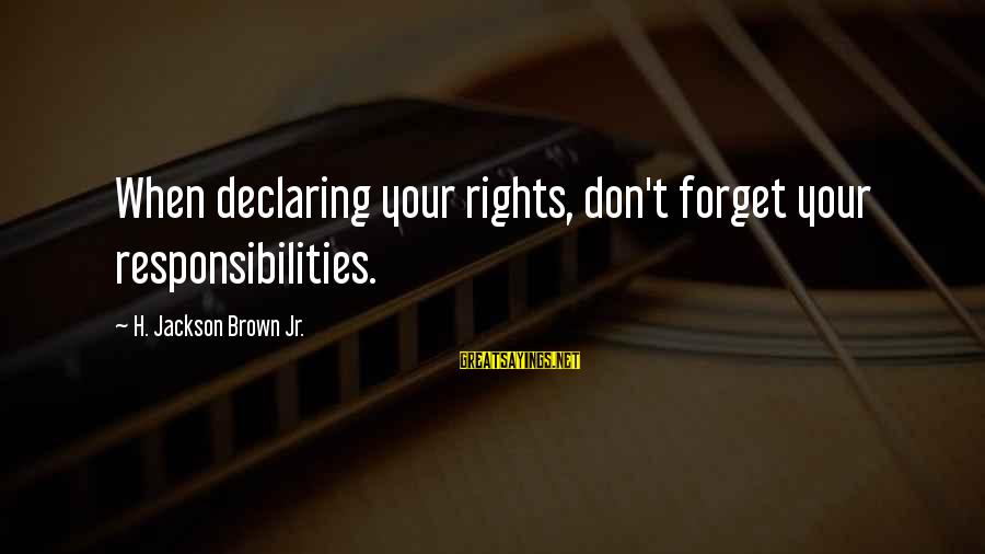 Rights Versus Responsibilities Sayings By H. Jackson Brown Jr.: When declaring your rights, don't forget your responsibilities.