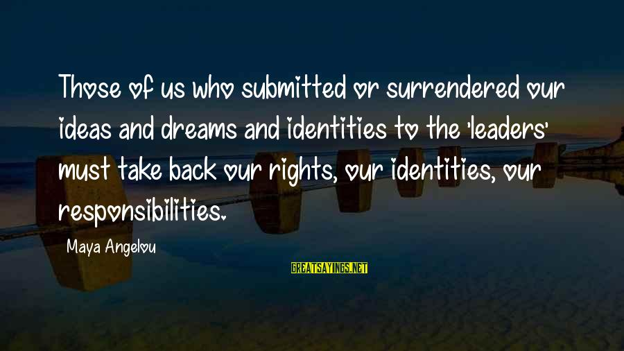 Rights Versus Responsibilities Sayings By Maya Angelou: Those of us who submitted or surrendered our ideas and dreams and identities to the