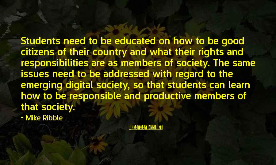 Rights Versus Responsibilities Sayings By Mike Ribble: Students need to be educated on how to be good citizens of their country and