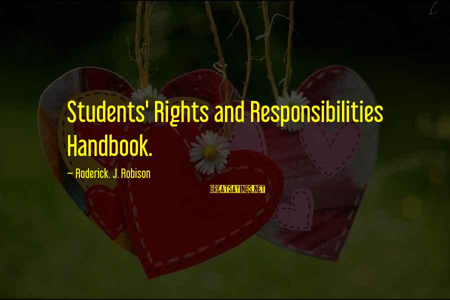 Rights Versus Responsibilities Sayings By Roderick. J. Robison: Students' Rights and Responsibilities Handbook.