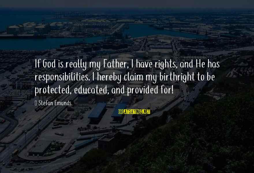 Rights Versus Responsibilities Sayings By Stefan Emunds: If God is really my Father, I have rights, and He has responsibilities. I hereby