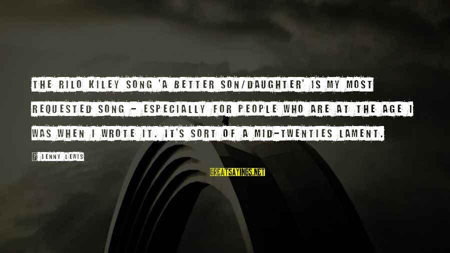 Rilo Sayings By Jenny Lewis: The Rilo Kiley song 'A Better Son/Daughter' is my most requested song - especially for