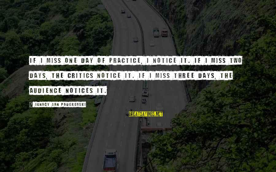Ripples Of Hope Sayings By Ignacy Jan Paderewski: If I miss one day of practice, I notice it. If I miss two days,