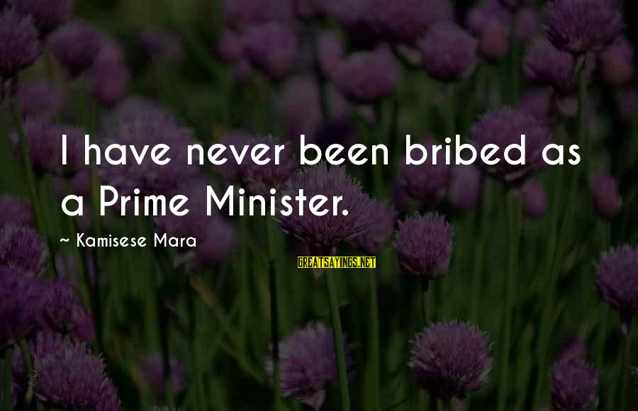 Ripples Of Hope Sayings By Kamisese Mara: I have never been bribed as a Prime Minister.