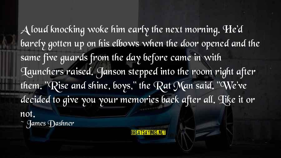Rise Up Early Sayings By James Dashner: A loud knocking woke him early the next morning. He'd barely gotten up on his