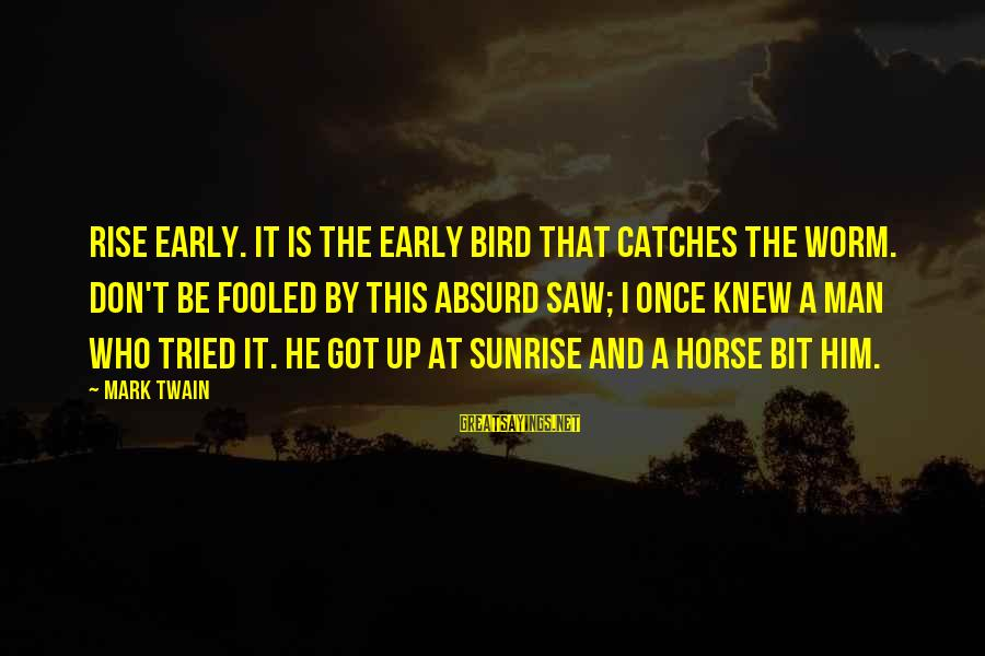 Rise Up Early Sayings By Mark Twain: Rise early. It is the early bird that catches the worm. Don't be fooled by