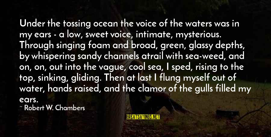 Rising To The Top Sayings By Robert W. Chambers: Under the tossing ocean the voice of the waters was in my ears - a