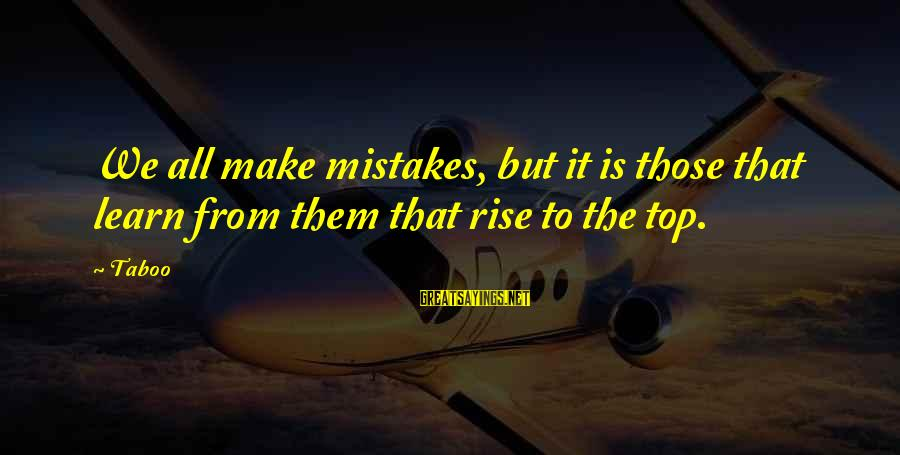 Rising To The Top Sayings By Taboo: We all make mistakes, but it is those that learn from them that rise to