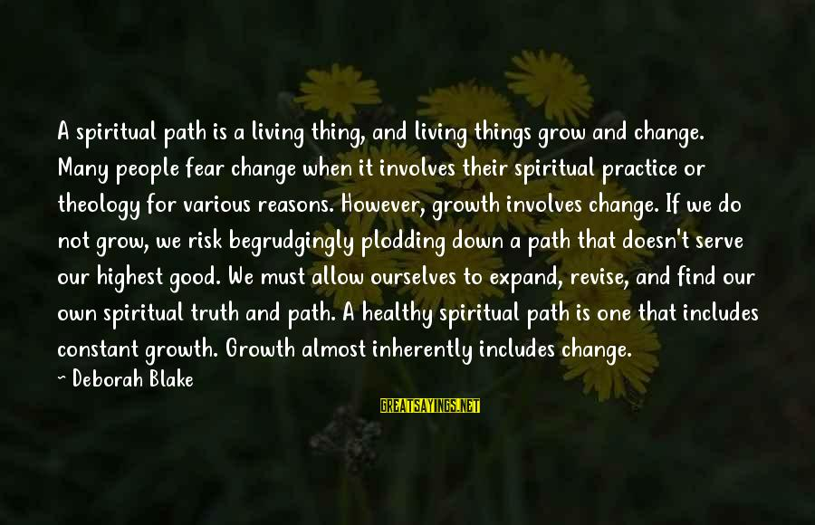 Risk And Change Sayings By Deborah Blake: A spiritual path is a living thing, and living things grow and change. Many people