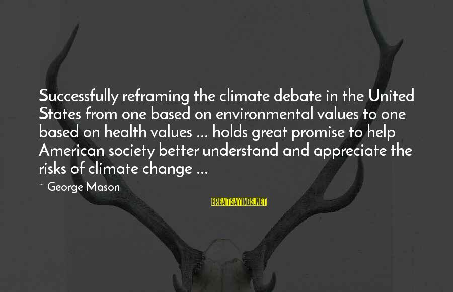 Risk And Change Sayings By George Mason: Successfully reframing the climate debate in the United States from one based on environmental values